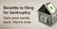 Benefits to filing bankruptcy Gain your sanity back here's how.